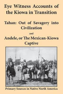 Eye Witness Accounts of the Kiowa in Transition: Tahan - Out of Savagery into Civilization and Andele, or The Mexican-Kiowa Captive