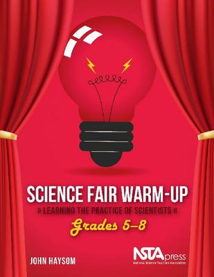 Science Fair Warm-Up: Learning the Practice of Scientists: Grades 5-8