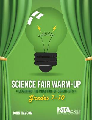 Science Fair Warm-Up: Learning the Practice of Scientists: Grades 7-10
