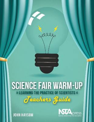 Science Fair Warm-Up: Learning the Practice of Scientists: Teachers Guide