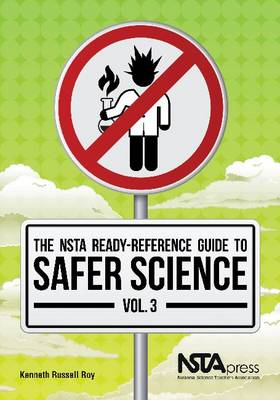 The NSTA Ready-Reference Guide to Safer Science: Volume 3: Grades 9-12