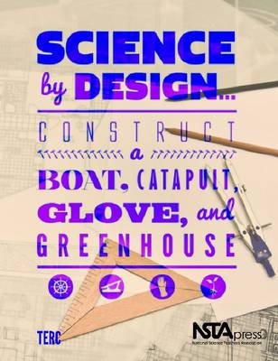 Science by Design...: Construct a Boat, Catapult, Glove and Greenhouse