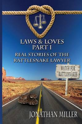 Laws & Loves: Real Stories of the Rattlesnake Lawyer