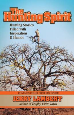 The Hunting Spirit: Hunting Stories Filled with Inspiration & Humor