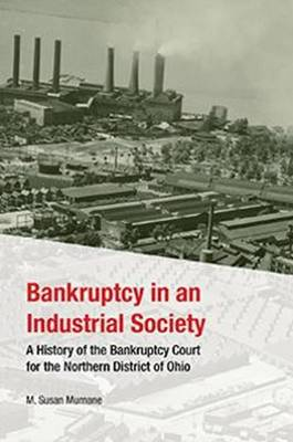 Bankruptcy in an Industrial Society: A History of the Bankruptcy Court for the Northern District of Ohio