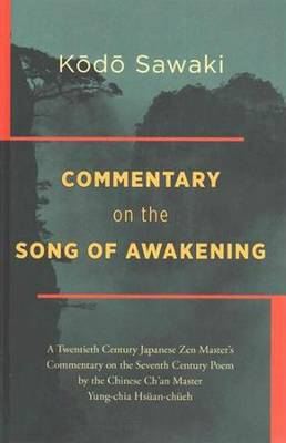 Commentary on the Song of Awakening: A Twentieth-Century Japanese Zen Master's Commentary on 'Shodoko', the Poem by the Great Seventh-Century Ch'an Master Yoko Daishi