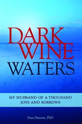 Dark Wine Waters: My Husband of a Thousand Joys and Sorrows