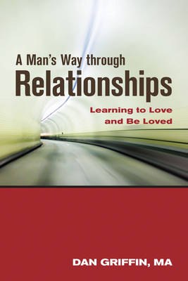 Man'S Way Through Relationships: Learning to Love and be Loved