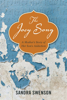 Joey Song, the: A Mother's Story of Her Son's Addiction