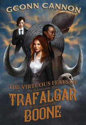 The Virtuous Feats of the Indomitable Miss Trafalgar and the Erudite Lady Boone
