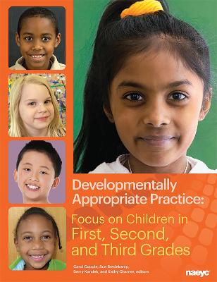 Developmentally Appropriate Practice: Focus on Children in First, Second, and Third Grades