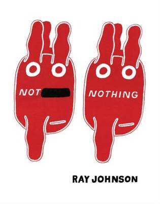 Not Nothing - Selected Writings by Ray Johnson 1954-1994