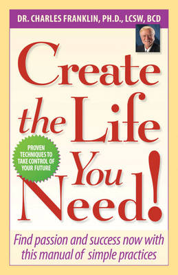 Create the Life You Need!: Find Passion and Success Now with This Manual of Simple Practices