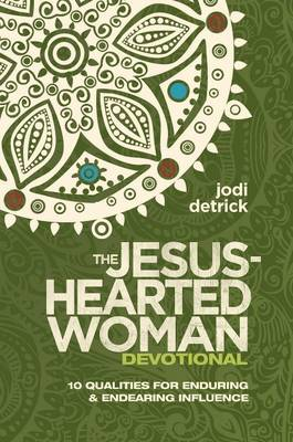 Jesus-Hearted Woman Devotional: 10 Qualities for Enduring & Endearing Influence