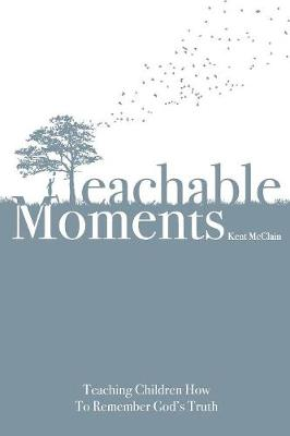 Teachable Moments: Teaching Children How to Remember God's Truth