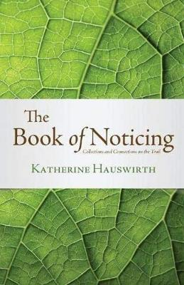 The Book of Noticing: Collections and Connections on the Trail