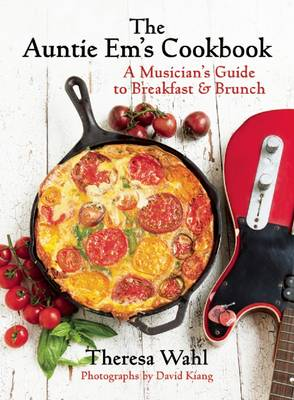 The Auntie Em's Cookbook: A Musician's Guide to Breakfast and Brunch