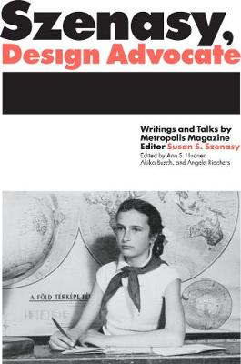 Szenasy, Design Advocate: Writings and Talks by Metropolis Magazine Editor Susan S. Szenasy