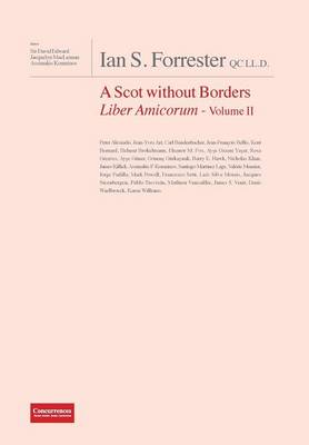 Ian S. Forrester Qc LL.D. a Scot Without Borders Liber Amicorum - Volume II