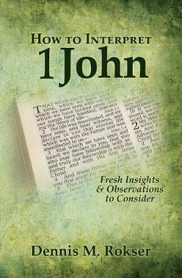 How to Interpret 1 John: Fresh Insights & Observations to Consider
