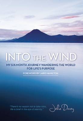 Into the Wind: My Six-Month Journey Wandering the World for Life's Purpose