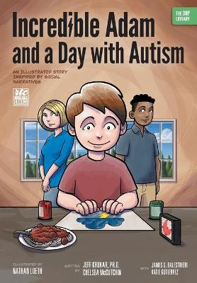Incredible Adam and a Day with Autism: An Illustrated Story Inspired by Social Narratives (the Orp Library)