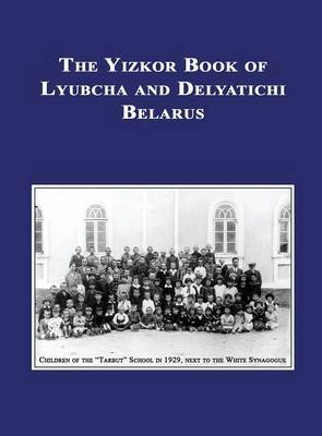 Yizkor (Memorial) Book of Lyubcha and Delyatichi - Translation of Lubtch Ve-Delatitch; Sefer Zikaron