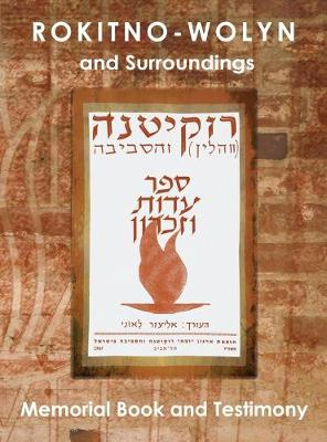 Rokitno-Wolyn and Surroundings - Memorial Book and Testimony Translation of Rokitno (Volin) Ve-Ha-Seviva; Sefer Edut Ve-Zikaron