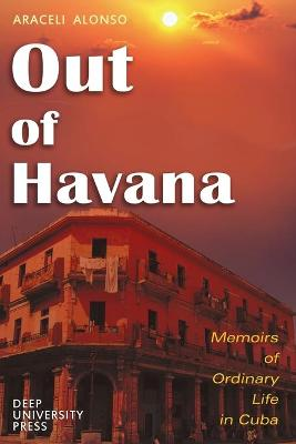 Out of Havana - Memoirs of Ordinary Life in Cuba
