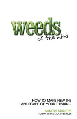 Weeds of the Mind: How to Make New the Landscape of Your Thinking
