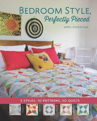 Bedroom Style, Perfectly Pieced: 5 Styles, 10 Patterns, 50 Quilts