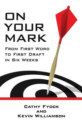 On Your Mark: From First Word to First Draft in Six Weeks