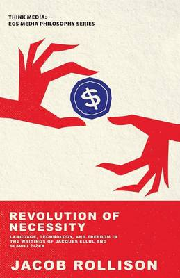 Revolution of Necessity: Language, Technique, and Freedom in the Writings of Jacques Ellul and Slavoj I Ek