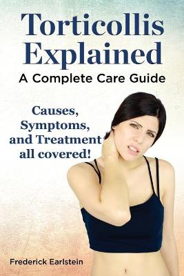 Torticollis Explained. Causes, Symptoms, and Treatment All Covered! a Complete Care Guide