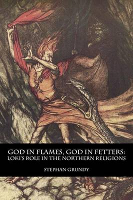 God in Flames, God in Fetters: Loki's Role in the Northern Religions