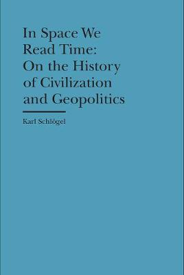 In Space We Read Time - On the History of Civilization and Geopolitics
