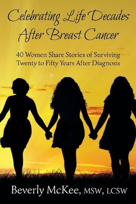 Celebrating Life Decades After Breast Cancer: 40 Women Share Stories of Surviving Twenty to Fifty Years After Diagnosis