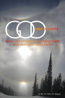 God Incidents: Real Life Stories to Strengthen and Restore Your Faith