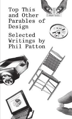 Top This and Other Parables of Design: Selected Writings by Phil Patton