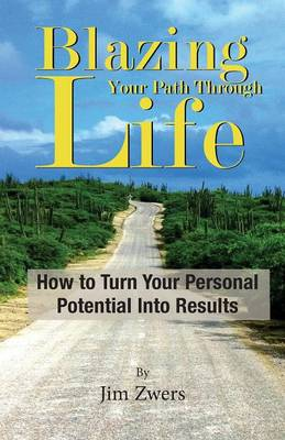 Blazing Your Path Through Life: How to Turn Your Personal Potential Into Results