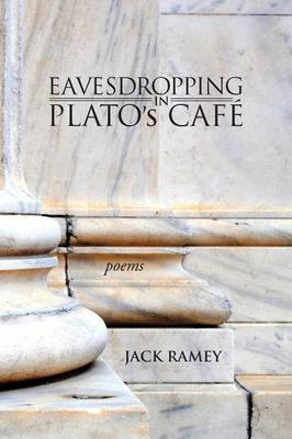 Eavesdropping in Plato's Cafe: Poems
