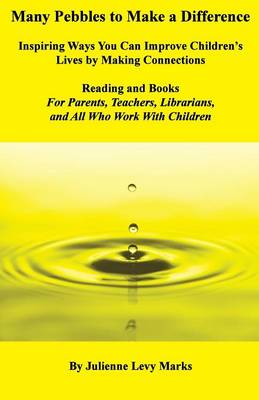 Many Pebbles to Make a Difference: Inspiring Ways You Can Improve Children's Lives by Making Connections-Reading and Books-For Parents, Teachers, Librarians