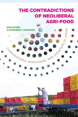 The Contradictions of Neoliberal Agri-Food: Corporations, Resistance, and Disasters in Japan