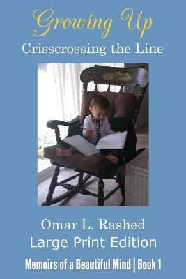 Growing Up Crisscrossing the Line: Large Print Edition