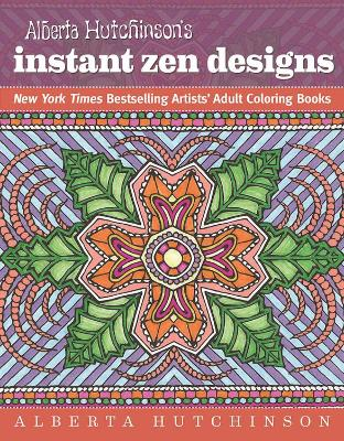 Alberta Hutchinson's Instant Zen Designs: New York Times Bestselling Artists' Adult Coloring Books