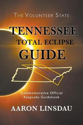 Tennessee Total Eclipse Guide: Commemorative Official Keepsake Guidebook 2017