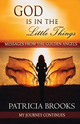 God Is in the Little Things: Messages from the Golden Angels