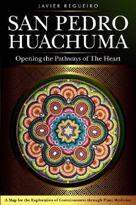 San Pedro Huachuma: Opening the Pathways of the Heart
