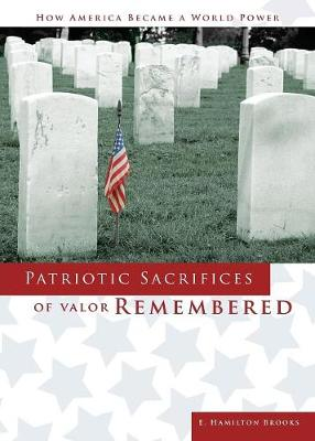 Patriotic Sacrifices of Valor Remembered: A Man, a Patriot, a Soldier's Story