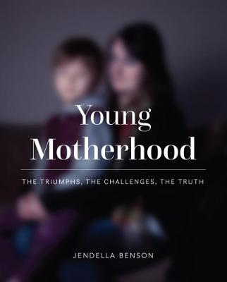 Young Motherhood: The Triumphs, the Challenges, the Truth